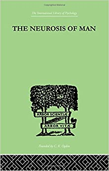 Book The Neurosis Of Man: An Introduction to a Science of Human Behaviour