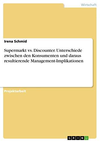 Supermarkt vs. Discounter. Unterschiede zwischen den Konsumenten und daraus resultierende Management-Implikationen (German - Online Discounters