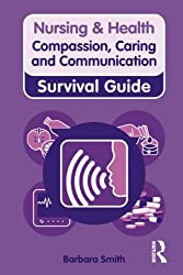 Compassion, Caring and Communication (Nursing and Health Survival Guides)