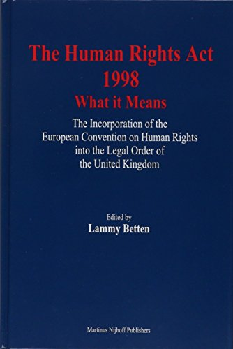 Human Rights Act 1998:What It Means: The Incorporation of the European Convention on Human Rights into the Legal Order of the United Kingdom