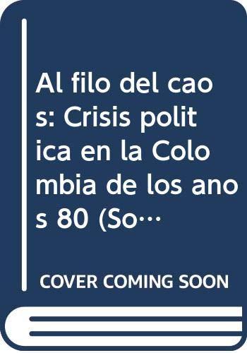 Al filo del caos: Crisis política en la Colombia de los años 80 (Sociología y política) (Spanish Edition)