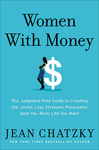 Book cover from Women with Money: The Judgment-Free Guide to Creating the Joyful, Less Stressed, Purposeful (and, Yes, Rich) Life You Deserve by Jean Chatzky