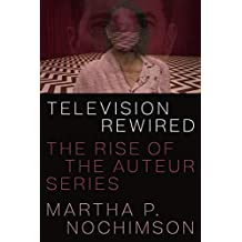 Television Rewired: The Rise of the Auteur Series