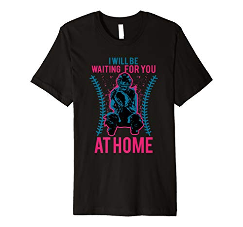 I Will Be Waiting For You At Home Softball Catcher Tee Shirt