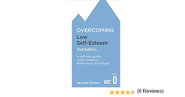 Amazon.com: Overcoming Low Self-Esteem, 2nd Edition: A Self-Help ...
