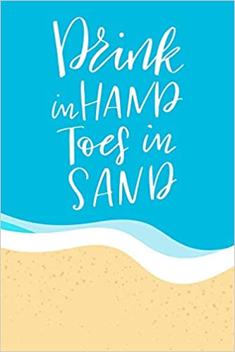 Drink In Hand Toes In Sand: Journal - 6\