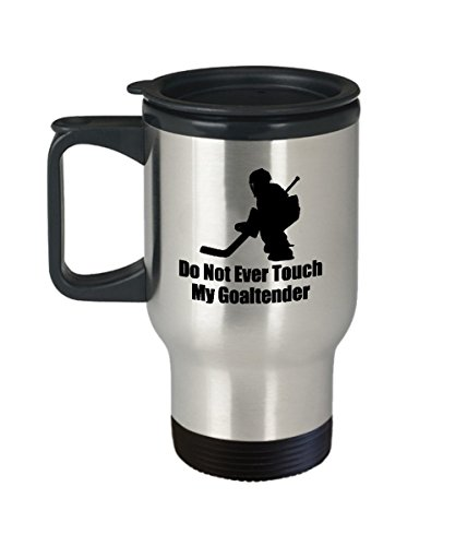 Do Not Ever Touch My Goaltender Funny Gift Travel Mug Goalie Hockey Player Coffee Cup