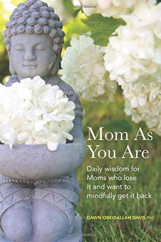 Pdf Parenting Mom As You Are: Daily Wisdom For Moms Who Lose It and Want to Mindfully Get It Back