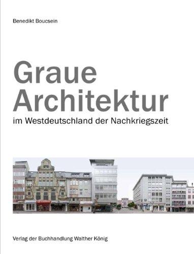 Boucsein, Benedikt. Graue Architektur. Bauen im Westdeutschland der Nachkriegszeit