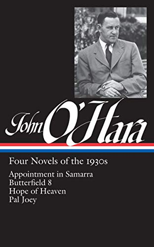 John O'Hara: Four Novels of the 1930s (LOA #313): Appointment in Samarra / Butterfield 8 / Hope of Heaven / Pal Joey (Library of America John O'Hara Edition)