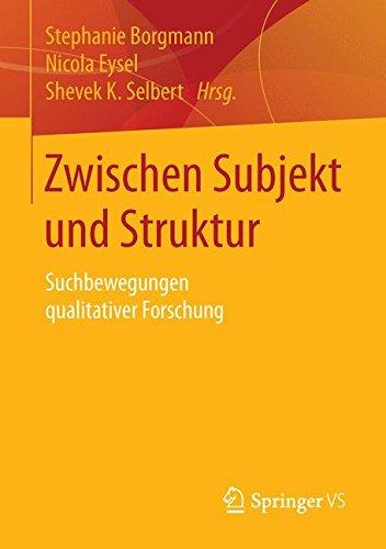Zwischen Subjekt und Struktur: Suchbewegungen qualitativer Forschung (German Edition) PDF