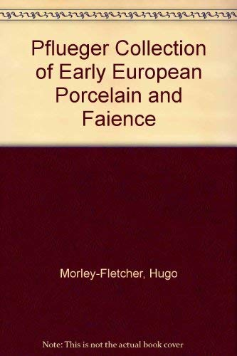 Pflueger Collection of Early European Porcelain and Faience: As Collected by Kiyi and Edward Pflueger