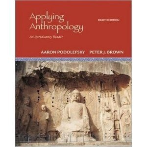 Applying Anthropology An Introductory Reader By Podolefsky & Brown (8th, Eighth Edition)