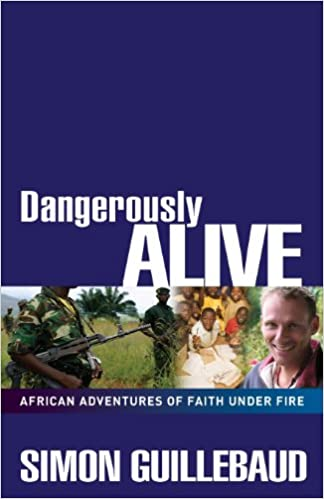 Dangerously Alive: African Adventures of Faith Under Fire