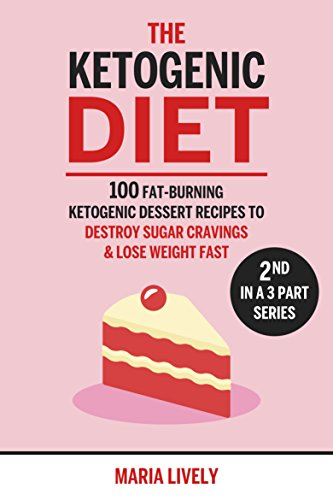 (The Ketogenic Diet: 100 Fat-Burning Ketogenic Dessert Recipes to Destroy Sugar Cravings & Lose Weight)