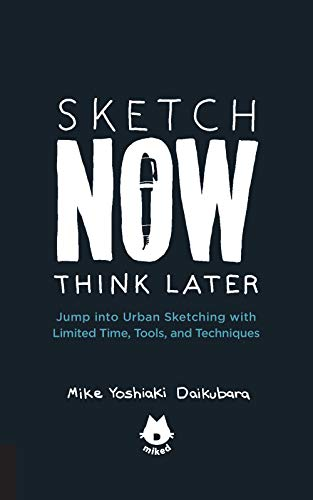 Pdf eBooks Sketch Now, Think Later:Jump into Urban Sketching with Limited Time, Tools, and Techniques