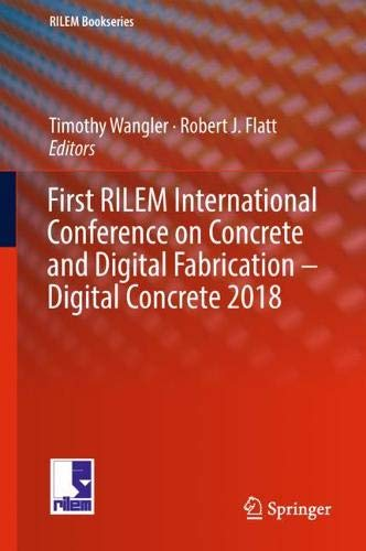 First RILEM International Conference on Concrete and Digital Fabrication – Digital Concrete 2018 (RILEM Bookseries)-cover