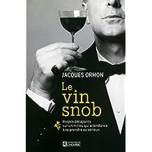 Le vin snob: Propos décapants sur un milieu qui a tendance à se prendre au sérieux