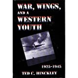 War, Wings and a Western Youth, 1925-1945, Ted C. Hinckley, 1571970096