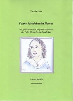 Fanny Mendelssohn Hensel (German Edition) by [Derado, Thea]