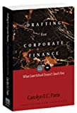 img - for Drafting for Corporate Finance: What Law School Doesn't Teach You (PLI's Corporate and Securities Law Library) book / textbook / text book