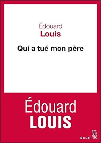 Edouard Louis - Qui a tué mon père