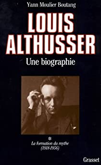 Louis Althusser, une biographie par Moulier Boutang