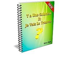 Y a Une Solution Et Je Vais La Trouver (French Edition)