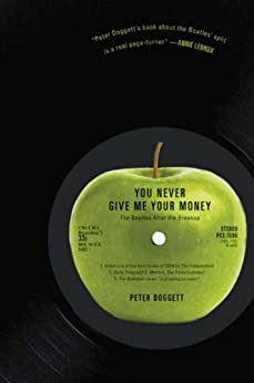You Never Give Me Your Money: The Beatles After the Breakup by [Doggett, Peter]