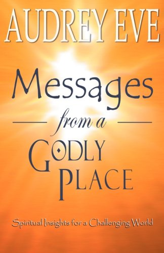Download Messages from a Godly Place: Spiritual Insights for a Challenging World pdf epub