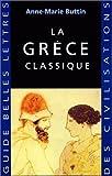 La Grece Classique (Guides Belles Lettres Des Civilisations) (French Edition) by Anne-Marie Buttin