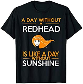 A Day Without A Redhead Is Like A Day Without Sunshine T-shirt | Size S - 5XL