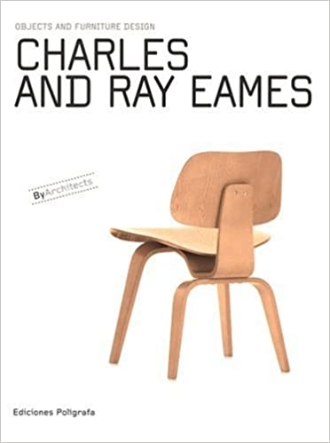 eames furniture design. Charles \u0026 Ray Eames: Objects And Furniture Design By Architects: Patricia De Muga, Sandra Dachs, Laura García Hintze, Eames, Eames