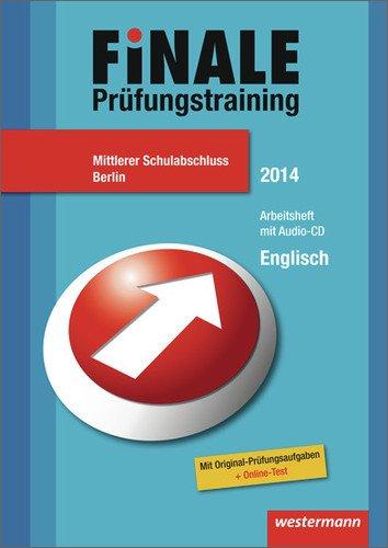 Finale - Prüfungstraining Mittlerer Schulabschluss Berlin: Arbeitsheft Englisch 2014 mit Audio-CD und Lösungsheft