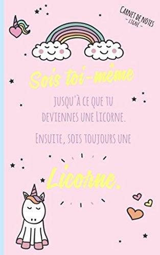 Carnet de notes ligné: Sois toi-même jusqu'à ce que tu deviennes une licorne. Ensuite, sois toujours une licorne. (French Edition)