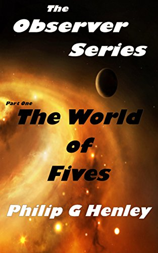 Book: The World of Fives - The Observers - Part One (The Observer Series Book 1) by Philip G Henley