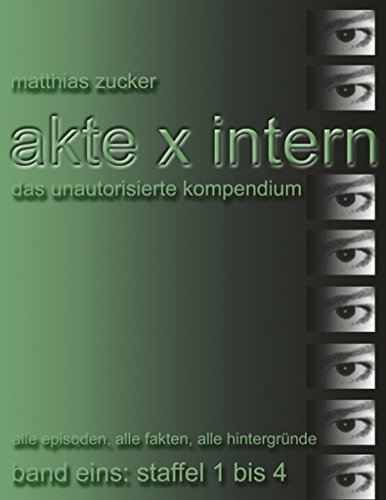 Akte X Intern - Das unautorisierte Kompendium: Band Eins: Staffel 1 bis 4