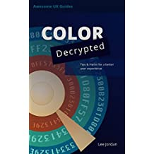 Color Decrypted: Tips & hacks for a better user experience (Awesome UX Guides Book 1)
