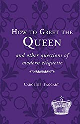 How to Greet the Queen: and Other Questions of Modern Etiquette