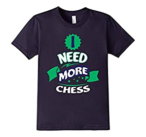 I Need More Chess Tee - Funny Gift Idea T-Shirt