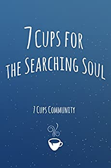 7 Cups for the Searching Soul by [7Cups]