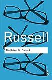 The Scientific Outlook (Routledge Classics) (Volume 26)