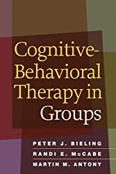 Cognitive-Behavioral Therapy in Groups 1st (first) Edition by Peter J. Bieling, Randi E. McCabe, Martin M. Antony published by The Guilford Press (2009)
