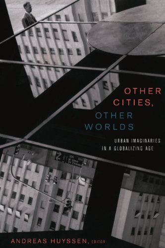 Other Cities, Other Worlds: Urban Imaginaries in a Globalizing Age (Cultural Anthropology In A Globalizing World Ebook)
