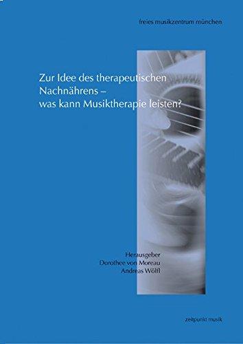 zur-idee-des-therapeutischen-nachnhrens-was-kann-musiktherapie-leisten-beitrge-der-10-musiktherapie-tagung-2002-mrz-2002-zeitpunkt-musik