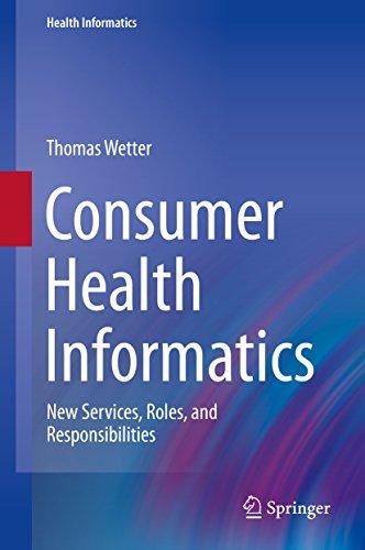 Consumer Health Informatics: New Services, Roles, and Responsibilities Pdf