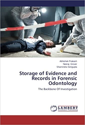 Storage Of Evidence And Records In Forensic Odontology The Backbone Of Investigation Prakash Abhishek Grover Neeraj Sengupta Shamindra 9783659574344 Amazon Com Books