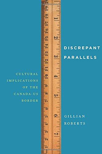 Discrepant Parallels: Cultural Implications of the Canada-US Border