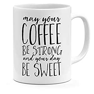Loud Universe Ceramic May Your Coffee Be Strong And Your Day Be Sweet Coffee Mug, White