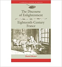 The Discourse of Enlightenment in Eighteenth-Century France: Diderot and the Art of Philosophizing